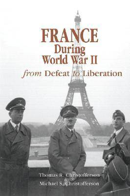 France During World War II: From Defeat to Liberation - World War II: The Global, Human and Ethical Dimension No. 10 (Hardback)