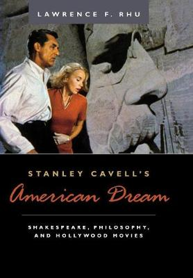 Stanley Cavell's American Dream: Shakespeare, Philosophy and Hollywood Movies (Hardback)