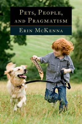 Pets, People, and Pragmatism - Donald Mcgannon Research Center's Everett C. Parker Book Series (FUP) (Paperback)