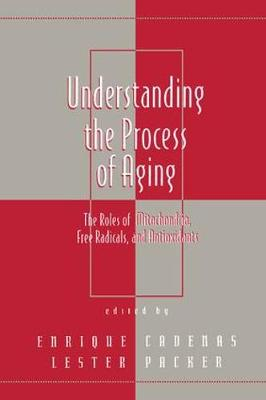 Understanding the Process of Aging: The Roles of Mitochondria, Free Radicals, and Antioxidants - Oxidative Stress and Disease Vol 2 (Hardback)