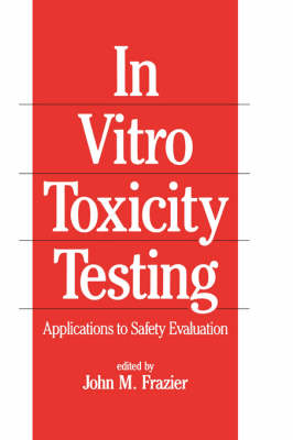 In Vitro Toxicity Testing: Applications to Safety Evaluation (Hardback)