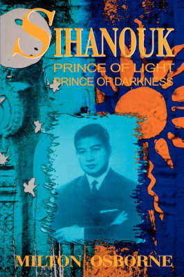 Sihanouk: Prince of Light, Prince of Darkness (Paperback)