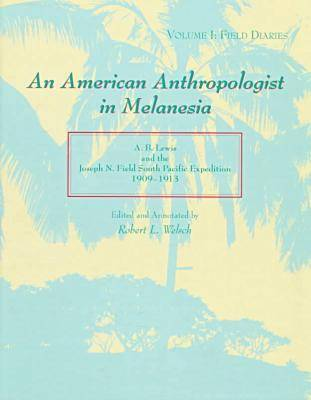 An American Anthropologist in Melanesia: A.B.Lewis and the Joseph N.Field South Pacific Expedition, 1909-13 (Hardback)