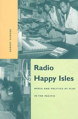 Radio Happy Isles: Media and Politics at Play in the Pacific (Paperback)