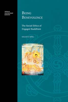 Being Benevolence: The Social Ethics of Engaged Buddhism - Topics in Contemporary Buddhism (Paperback)