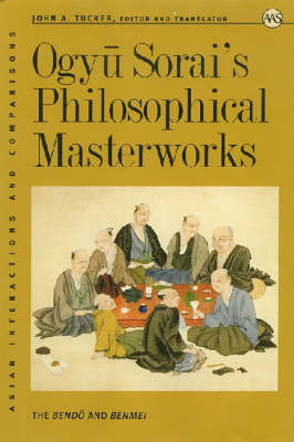 Ogyu Sorai's Philosophical Masterworks: The Bendo and Benmel (Hardback)