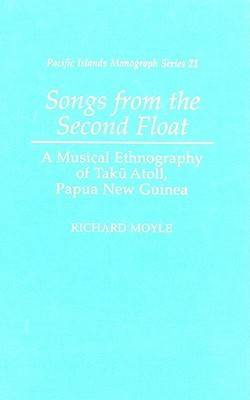 Songs from the Second Float: A Musical Ethnography of Taku Atoll, Papua New Guinea - Pacific Islands Monograph Series No.21 (Hardback)