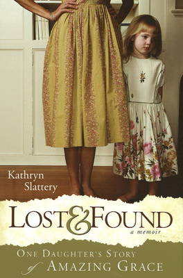 Lost and Found: One Daughter's Story of Amazing Grace (Hardback)