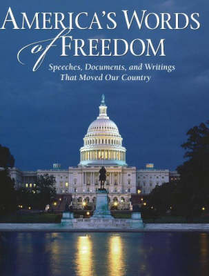 America's Words of Freedom: Speeches, Documents and Writings That Moved Our Country (Paperback)