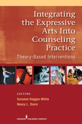 Integrating the Expressive Arts into Counseling Practice: Theory-Based Interventions (Paperback)