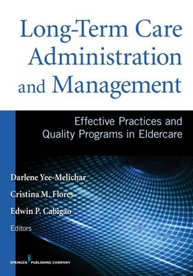 Long-Term Care Administration & Management: Effective Practices and Quality Programs in Eldercare (Paperback)