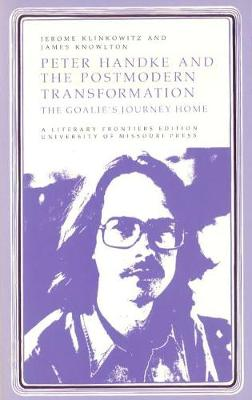 Peter Handke and the Postmodern Transformation: The Goalie's Journey Home (Paperback)
