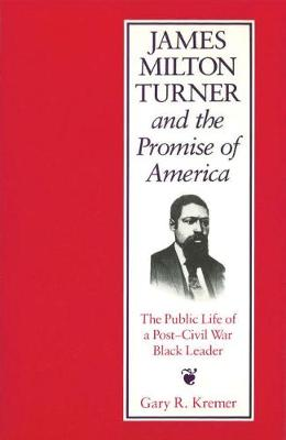 James Milton Turner and the Promise of America: Public Life of a Post-civil War Black Leader - Missouri biography series (Hardback)
