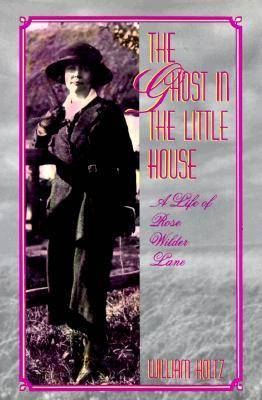The Ghost in the Little House: Life of Rose Wilder Lane (Hardback)