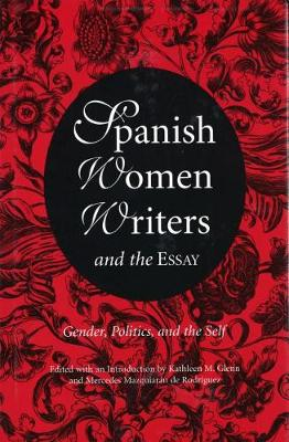 Spanish Women Writers and the Essay: Gender, Politics and the Self (Hardback)