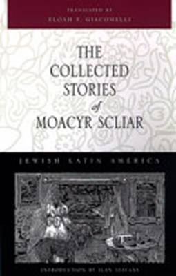 The Collected Stories of Moacyr Scliar - Jewish Latin America (Hardback)