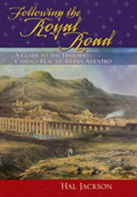 Following the Royal Road: A Guide to the Historic Camino Real de Tierra Adentro (Paperback)