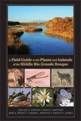 A Field Guide to the Plants and Animals of the Middle Rio Grande Bosque (Paperback)