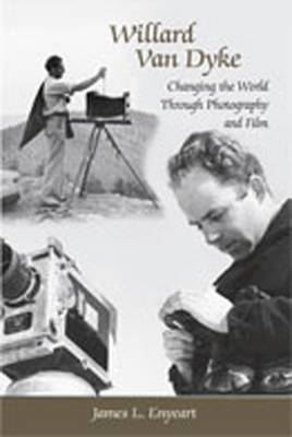 Willard Van Dyke: Changing the World Through Photography and Film (Hardback)