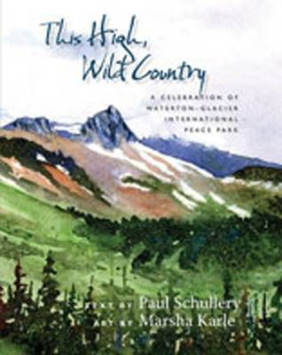 This Wild, High Country: A Celebration of Waterton-Glacier International Peace Park (Paperback)