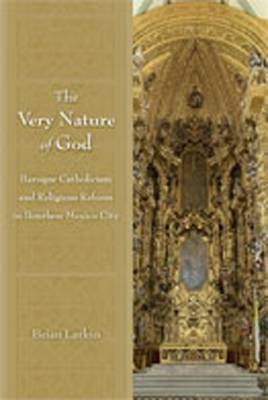 The Very Nature of God: Baroque Catholicism and Religious Reform in Bourbon Mexico City (Paperback)