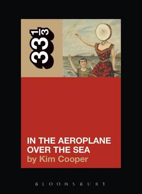 Neutral Milk Hotel, In the Aeroplane Over the Sea - 33 1/3 (Paperback)