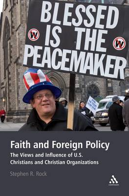 Faith and Foreign Policy: The Views and Influence of U.S. Christians and Christian Organizations (Paperback)