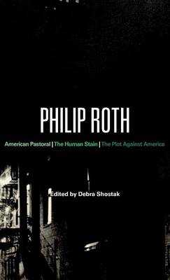 Philip Roth: American Pastoral, the Human Stain, the Plot Against America - Continuum Studies in Contemporary North American Fiction (Hardback)