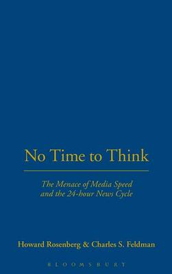 No Time to Think: The Menace of Media Speed and the 24-hour News Cycle (Hardback)