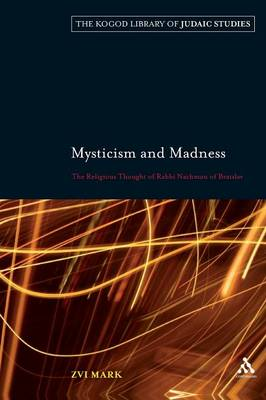 Mysticism and Madness: The Religious Thought of Rabbi Nachman of Bratslav - The Robert and Arlene Kogod Library of Judaic Studies 7 (Paperback)