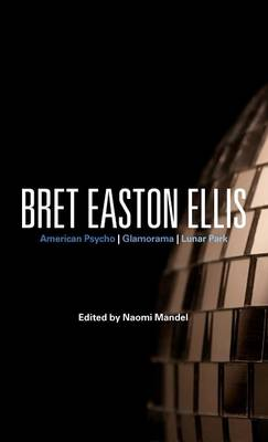 Bret Easton Ellis: American Psycho, Glamorama, Lunar Park - Continuum Studies in Contemporary North America Fiction (Hardback)