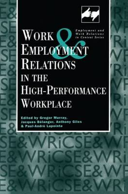 Work and Employment in the High Performance Workplace - Routledge Studies in Employment and Work Relations in Context (Paperback)