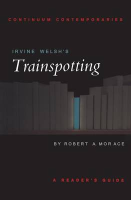 "Irvine Welsh's ""Trainspotting"": A Reader's Guide - Continuum Contemporaries Series (Paperback)"