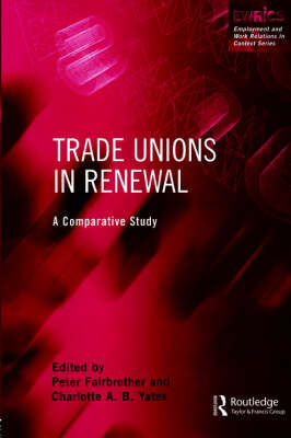 Trade Unions in Renewal: A Comparative Study - Routledge Studies in Employment and Work Relations in Context (Paperback)