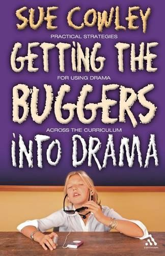 Getting the Buggers into Drama: A Practical Guide to Teaching Drama (Paperback)