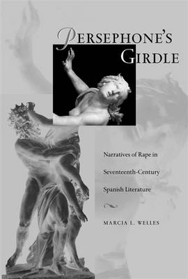 Persephone's Girdle: Narratives of Rape in Seventeenth-century Spanish Literature (Paperback)