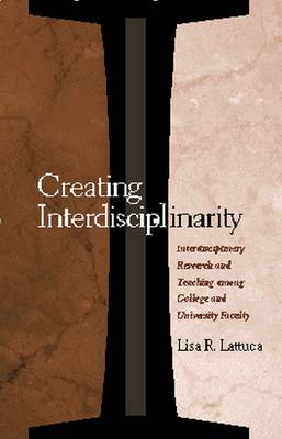 Creating Interdisciplinarity: Interdisciplinary Research and Teaching Among College and University Faculty - Vanderbilt issues in higher education (Hardback)