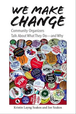 We Make Change: Community Organizers Talk About What They Do - and Why (Hardback)