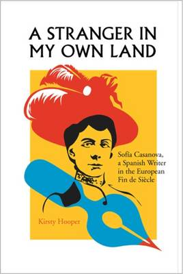 A Stranger in My Own Land: Sofia Casanova, a Spanish Writer in the European Fin de Siecle (Paperback)
