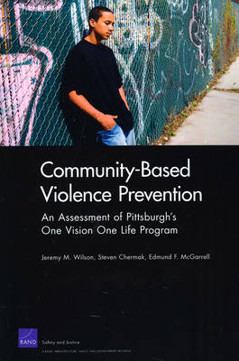 Community-Based Violence Prevention: An Assessment of Pittsburgh's One Vision One Life Program - Rand Corporation Monograph (Paperback)