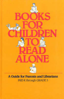 Books for Children to Read Alone: A Guide for Parents and Librarians (Hardback)