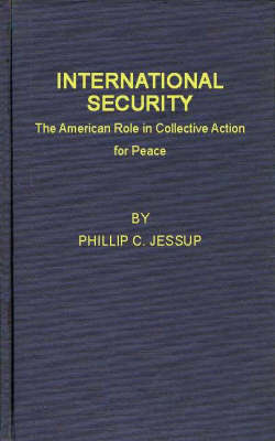 International Security: The American Role in Collective Action for Peace (Hardback)