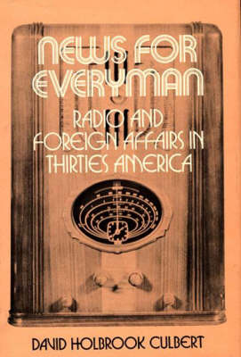 News for Everyman: Radio and Foreign Affairs in Thirties America (Hardback)