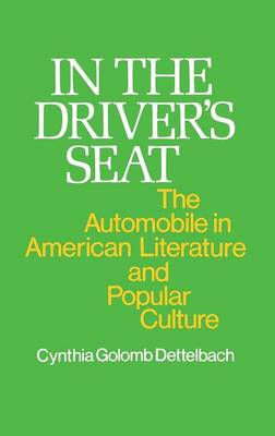 In the Driver's Seat: The Automobile in American Literature and Popular Culture - Contributions in American Studies (Hardback)