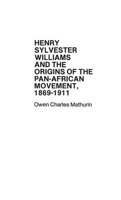 Henry Sylvester Williams and the Origins of the Pan-African Movement, 1869-1911 - Contributions in Afro-American and African Studies: Contemporary Black Poets (Hardback)