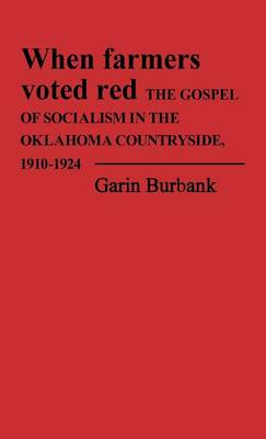 When Farmers Voted Red: Gospel of Socialism in the Oklahoma Countryside, 1910-24 - Contributions in American History (Hardback)