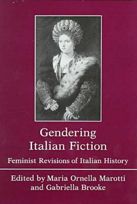 Gendering Italian Fiction: Feminist Revisions of Italian History (Hardback)