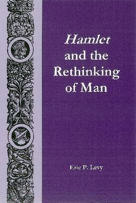 Hamlet and the Rethinking of Man (Hardback)