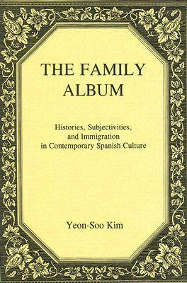 The Family Album: Histories, Subjectivity, and Immigration in Contemporary Spanish Culture (Hardback)