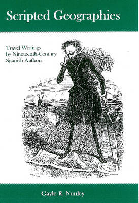 Scripted Geographies: Travel Writings by Nineteenth-century Spanish Authors (Hardback)